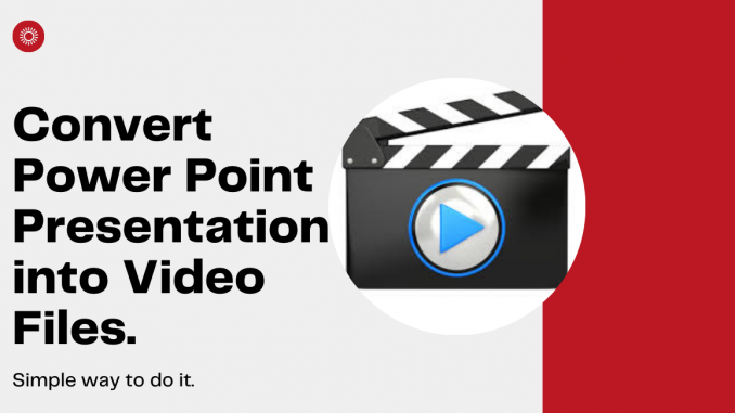 Convert PowerPoint Presentation into Video Files.