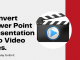 Convert PowerPoint Presentation into Video Files.